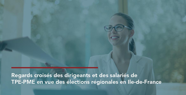 Sondage | Les attentes des patrons et des salariés de TPE-PME d'Ile-de-France vis-à-vis de la région à l'occasion des élections régionales